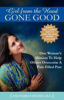 Girl from the Hood Gone Good: One Woman's Mission to Help Others Overcome a Pain Filled Past 9781937445164