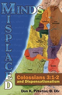 Misplaced Minds: Colossians 3:1-2 and Dispensationalism: A Refutation of Zionism / Dispensationalism!