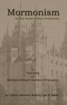 Mormonism; A Life Under False Pretenses 9781937520755