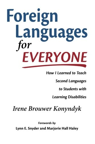 Foreign Languages for Everyone: How I Learned to Teach Second Languages to Students with Learning Disabilities 9781937532901