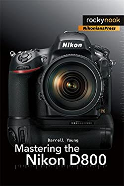 Mastering the Nikon D800 9781937538057