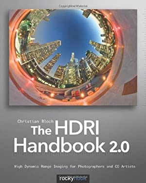 The Hdri Handbook 2.0: High Dynamic Range Imaging for Photographers and CG Artists 9781937538163