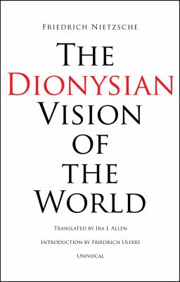The Dionysian Vision of the World 9781937561024