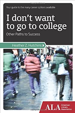 I Don't Want to Go to College: Other Paths to Success 9781937589011