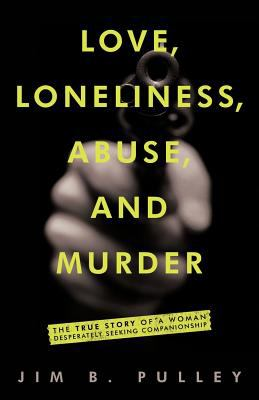 Love, Loneliness, Abuse, and Murder: The True Story of a Woman Desperately Seeking Companionship 9781937600129