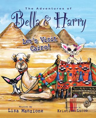 The Adventures of Bella and Harry: Let's Visit Cairo! 9781937616045