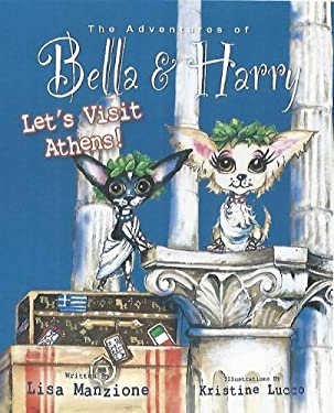 The Adventures of Bella and Harry: Let's Visit Athens! 9781937616052