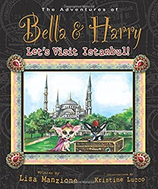 The Adventures of Bella and Harry: Let's Visit Istanbul! 9781937616090