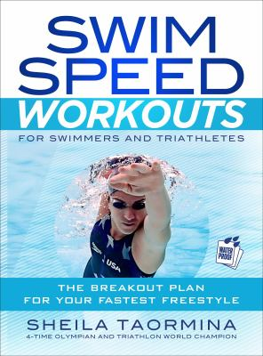 Swim Speed Workouts for Swimmers and Triathletes: 75 Sets and Drills to Build Your Fastest Freestyle 9781937715014