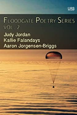 Floodgate Poetry Series Vol. 2: Three Chapbooks by Three Poets in a Single Volume (Volume 2)