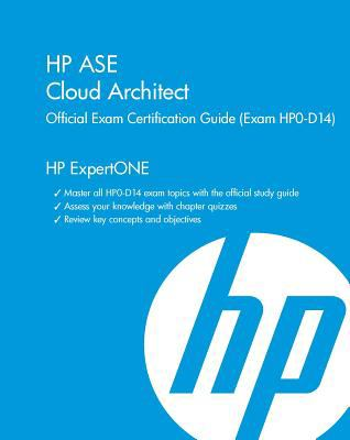 HP ASE Cloud Architect Official Exam Certification Guide: (Exam HPO-D14) 9781937826161