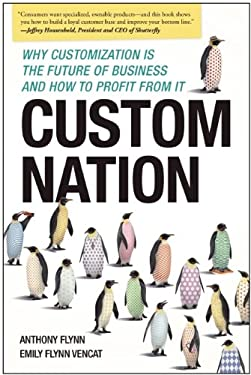 Custom Nation: Why Customization is the Future of Business and How to Profit from it 9781937856106