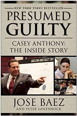 Presumed Guilty: Casey Anthony: The Inside Story 9781937856380