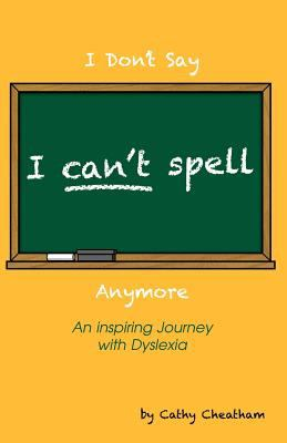 I Can't Spell: An Inspiring Journey with Dyslexia 9781937862107