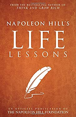 Napoleon Hill's Life Lessons (An Official Publication of the Napoleon Hill Foundation)