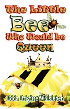 The Little Bee Who Would Be Queen 9781937911324