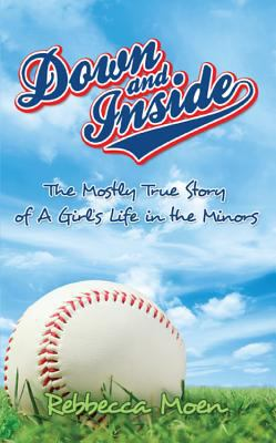 Down and Inside: The Mostly True Story of a Girl's Life in the Minors 9781937928742