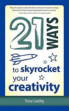 21 Ways to Skyrocket Your Creativity 9781937944070