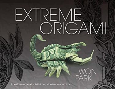 Extreme Origami: Transforming Dollar Bills Into Priceless Works of Art 9781937994020