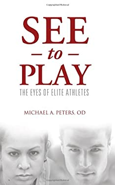 See to Play: The Eyes of Elite Athletes 9781938008009