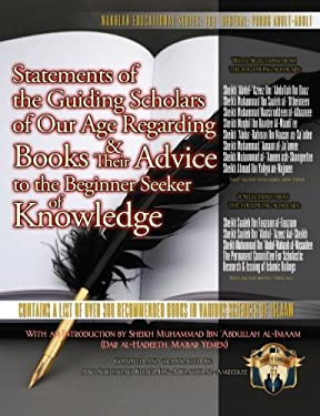 Statements of the Guiding Scholars of Our Age Regarding Books and Their Advice to the Beginner Seeker of Knowledge 9781938117015