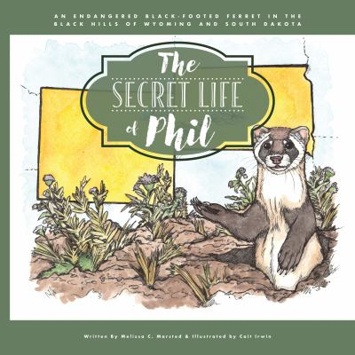 The Secret Life of Phil: The Journey of an Endangered Black-Footed Ferret (Wildlife Adventures for Young Readers)