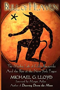 Bull of Heaven: The Mythic Life of Eddie Buczynski and the Rise of the New York Pagan