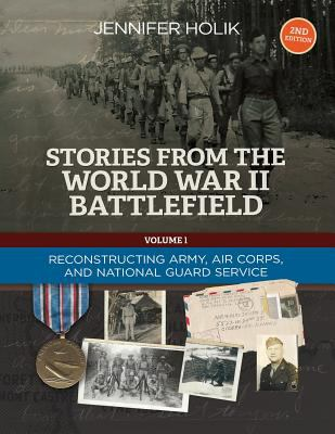 Stories from the World War II Battlefield 2nd edition: Reconstructing Army, Air Corps, and National Guard  Service Records (Volume 1)