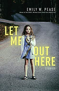 Let Me Out Here: Stories