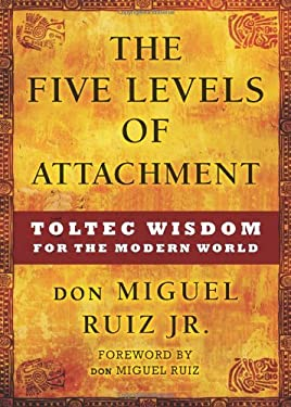 The Five Levels of Attachment: Toltec Wisdom for the Modern World 9781938289088