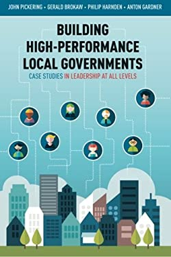 Building High-Performance Local Governments : Case Studies in Local Government High-Performance