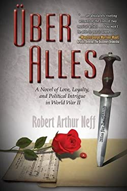 ber Alles: A Novel of Love, Loyalty, and Political Intrigue In World War II