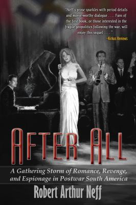 After All: A Gathering Storm of Romance, Revenge, and Espionage in Postwar South America