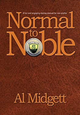 Normal to Noble: A Fun and Engaging Startup Manual for Non-Profits 9781938467196