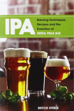 IPA: Brewing Techniques, Recipes & the Evolution of India Pale Ale