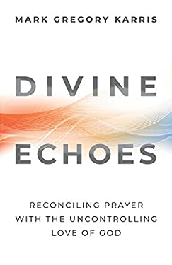 Divine Echoes: Reconciling Prayer with the Uncontrolling Love of God