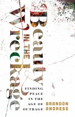 Beauty in the Wreckage: Finding Peace in the Age of Outrage