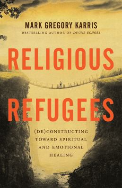 Religious Refugees: (De)Constructing Toward Spiritual and Emotional Healing