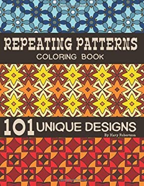 Repeating Patterns Coloring Book: 101 Unique Designs