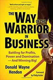 Way of the Warrior in Business: Battling for Profits, Power, and Dominationand Winning Big!
