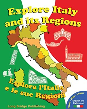 Explore Italy and Its Regions - Esplora L'Italia E Le Sue Regioni: Handbook/Workbook with Language Activities, Maps, and Tests (Bilingual Edition: Ita 9781938712012