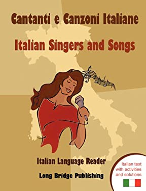 Cantanti E Canzoni Italiane - Italian Singers and Songs: Italian Language Reader on Ten of the Most Popular Contemporary Italian Singers, with Activit 9781938712043