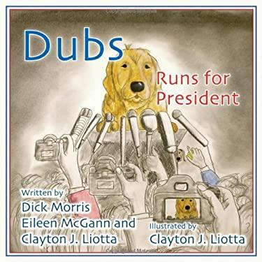 Dubs Runs for President 9781938804038