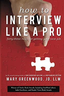 How to Interview Like a Pro: Forty-Three Rules for Getting Your Next Job 9781938908064