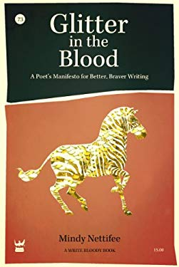 Glitter in the Blood: A Poet's Manifesto for Better, Braver Writing 9781938912016