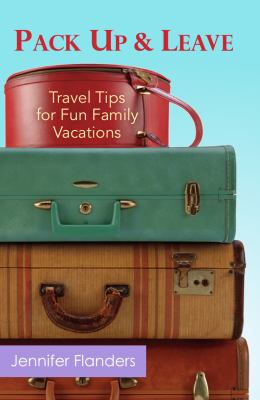 Pack Up and Leave: Travel Tips for Fun Family Vacations