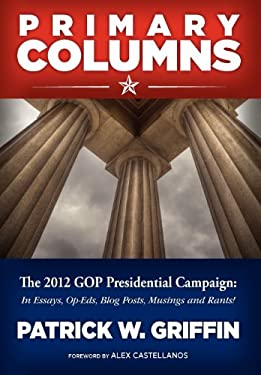 Primary Columns: The 2012 GOP Presidential Campaign 9781938954009