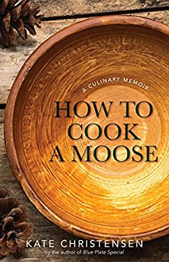 How to Cook a Moose : My Life in the Northeast Corner