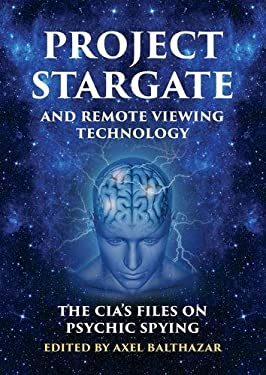 Project Stargate and Remote Viewing Technology: The CIAs Files on Psychic Spying