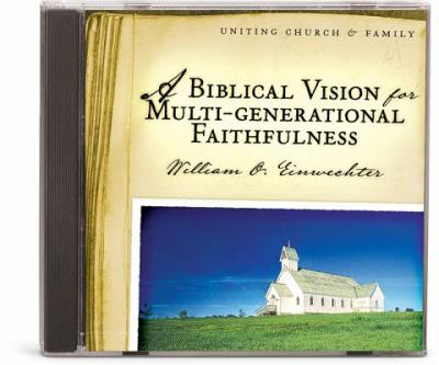 A Biblical Vision for Multi-Generational Faithfulness 9781933431161
